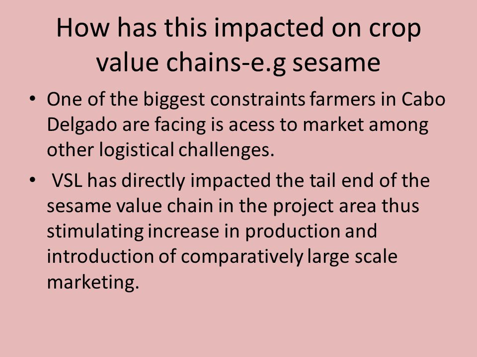 How has this impacted on crop value chains-e.g sesame One of the biggest constraints farmers in Cabo Delgado are facing is acess to market among other logistical challenges.