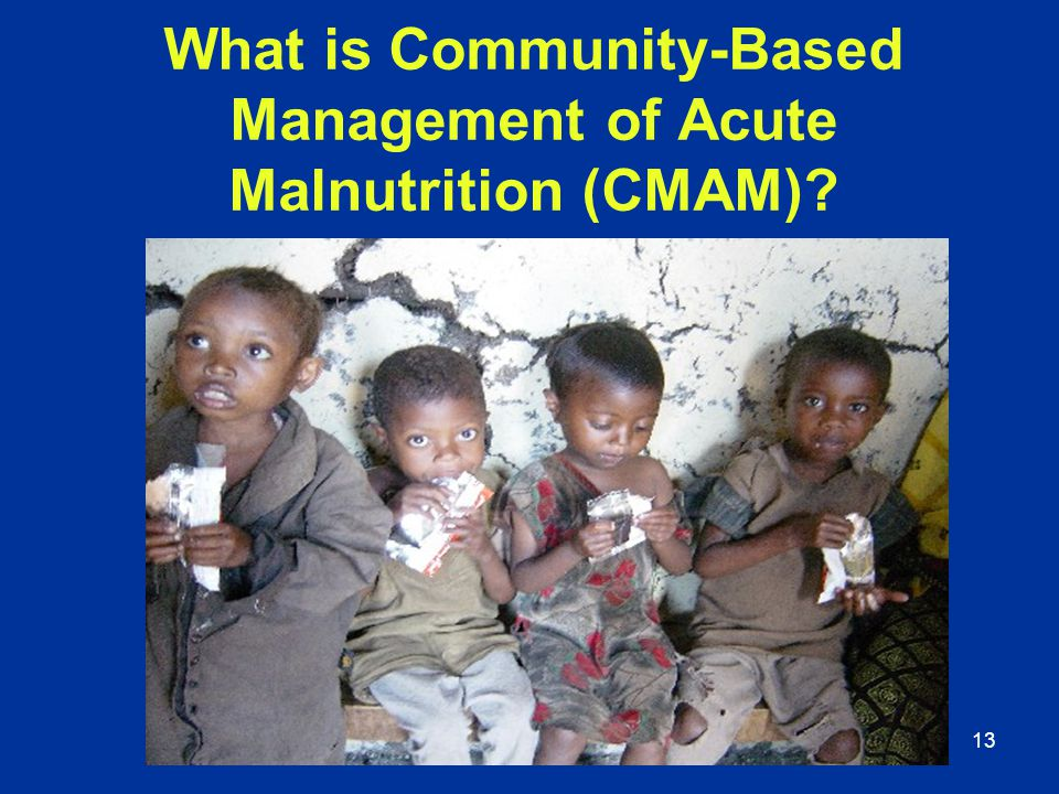 13 What is Community-Based Management of Acute Malnutrition (CMAM)?