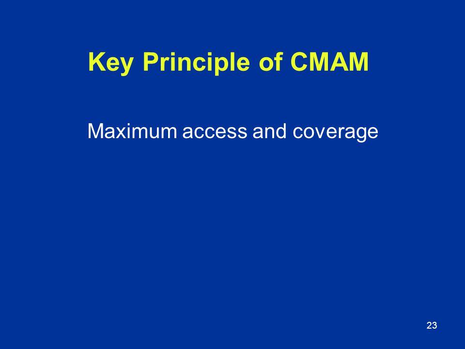 23 Key Principle of CMAM Maximum access and coverage