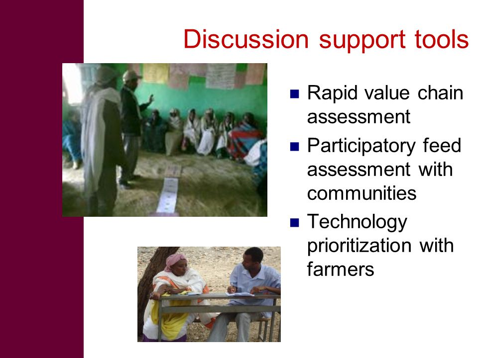 Discussion support tools Rapid value chain assessment Participatory feed assessment with communities Technology prioritization with farmers