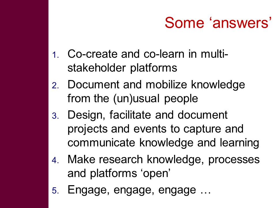 Some 'answers' 1. Co-create and co-learn in multi- stakeholder platforms 2.