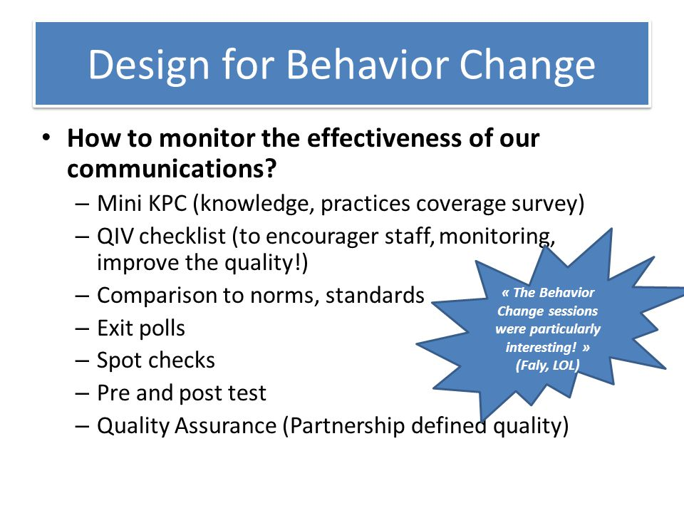Designing for Behavior Change Using the QIV checklist Be positive.