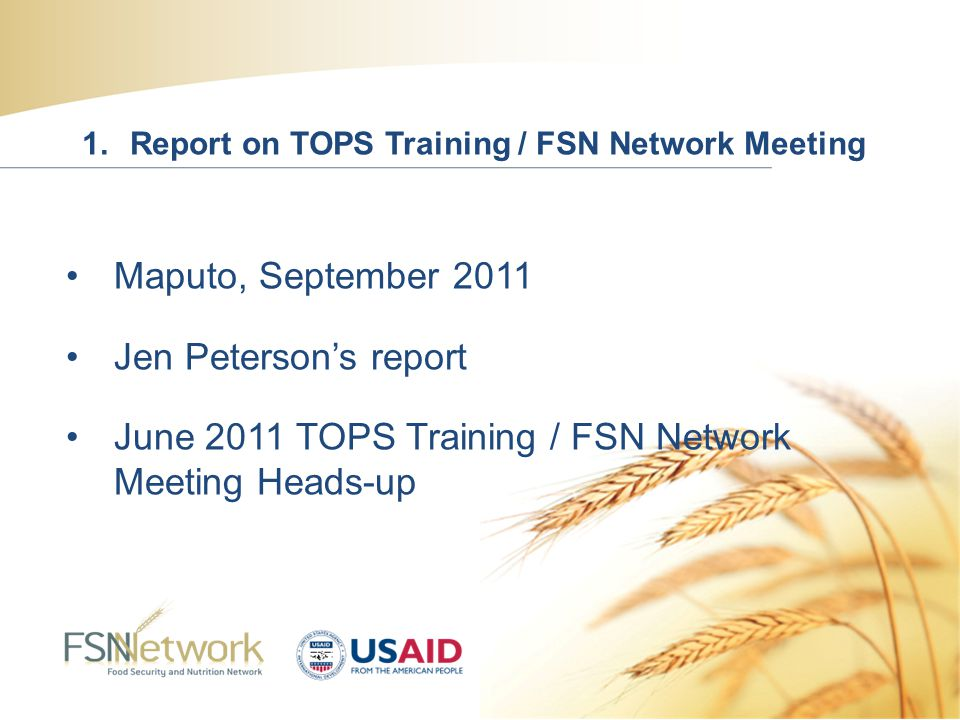 Agenda 1.Report on TOPS Training / FSN Network Meeting (Jennifer Peterson, 10 mins) 2.The FSN Network Website and You (Natalie Neumann, 30 mins) 3.Review of Underweight Reduction Projects (Sarah Bauler, 20 mins) 4.Status Reports (15 mins): Introductory documents on 5 SBC Tools Draft SBC Guidance document (for FFP) DBC manual review (and ms-DBC trainings) 5.SBCTF Work Plan Creation (15 mins)