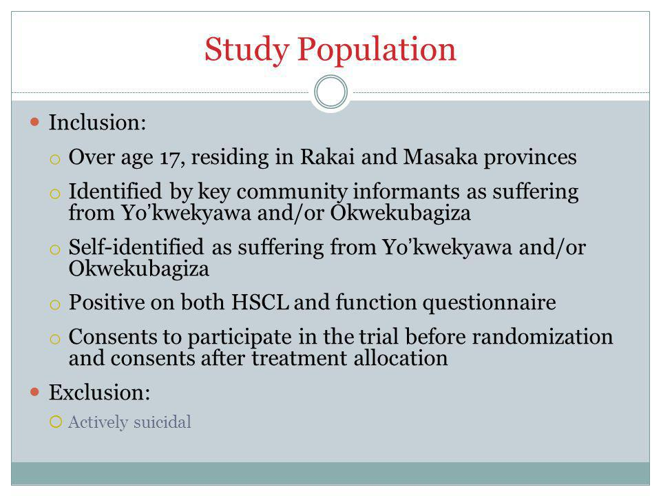 Study Population Inclusion: o Over age 17, residing in Rakai and Masaka provinces o Identified by key community informants as suffering from Yo'kwekyawa and/or Okwekubagiza o Self-identified as suffering from Yo'kwekyawa and/or Okwekubagiza o Positive on both HSCL and function questionnaire o Consents to participate in the trial before randomization and consents after treatment allocation Exclusion:  Actively suicidal