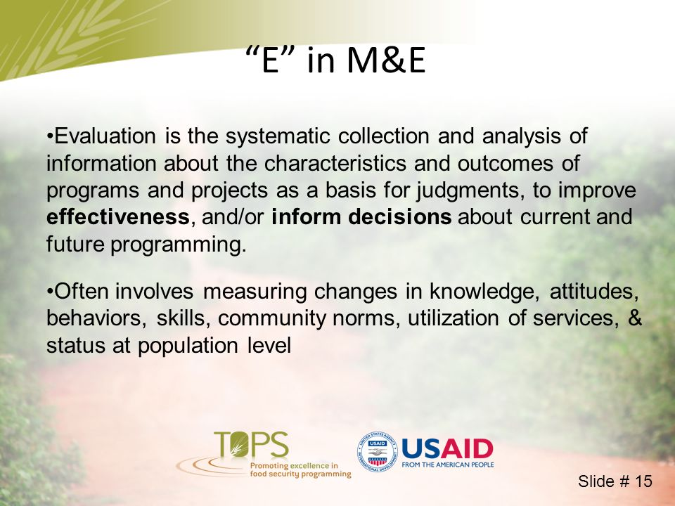 Evaluation is the systematic collection and analysis of information about the characteristics and outcomes of programs and projects as a basis for judgments, to improve effectiveness, and/or inform decisions about current and future programming.