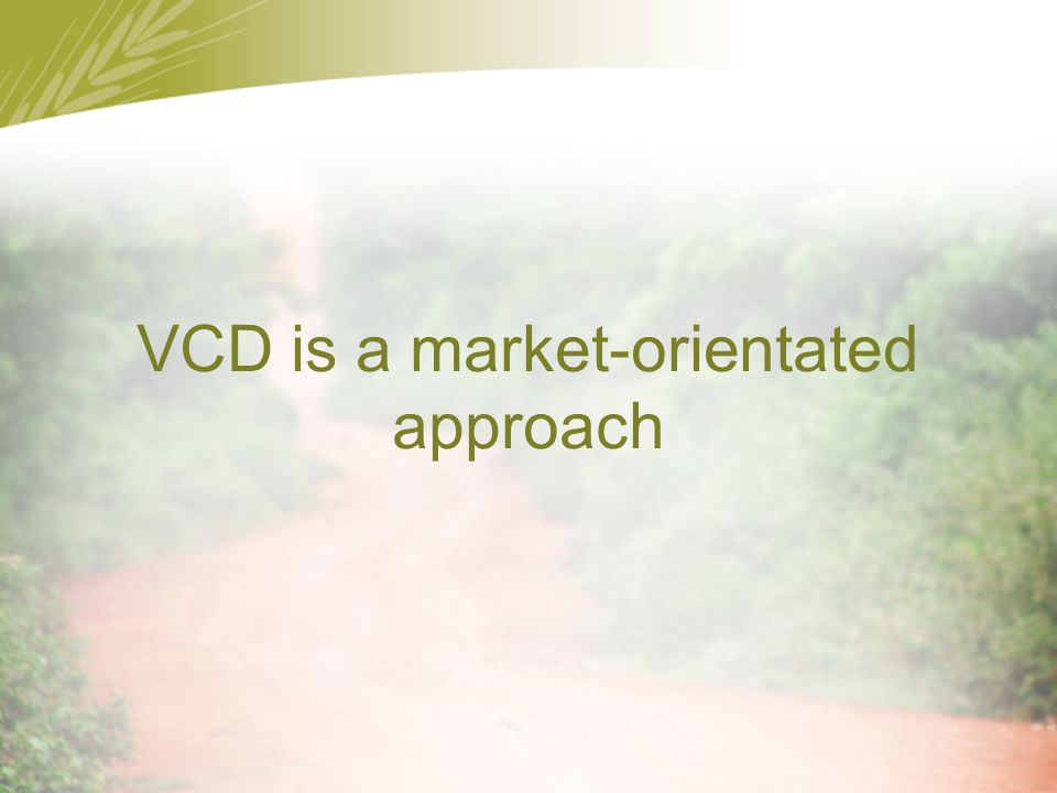 VCD is a market-orientated approach