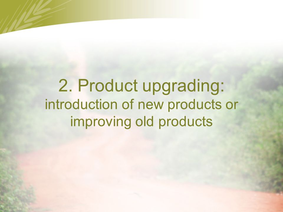2. Product upgrading: introduction of new products or improving old products