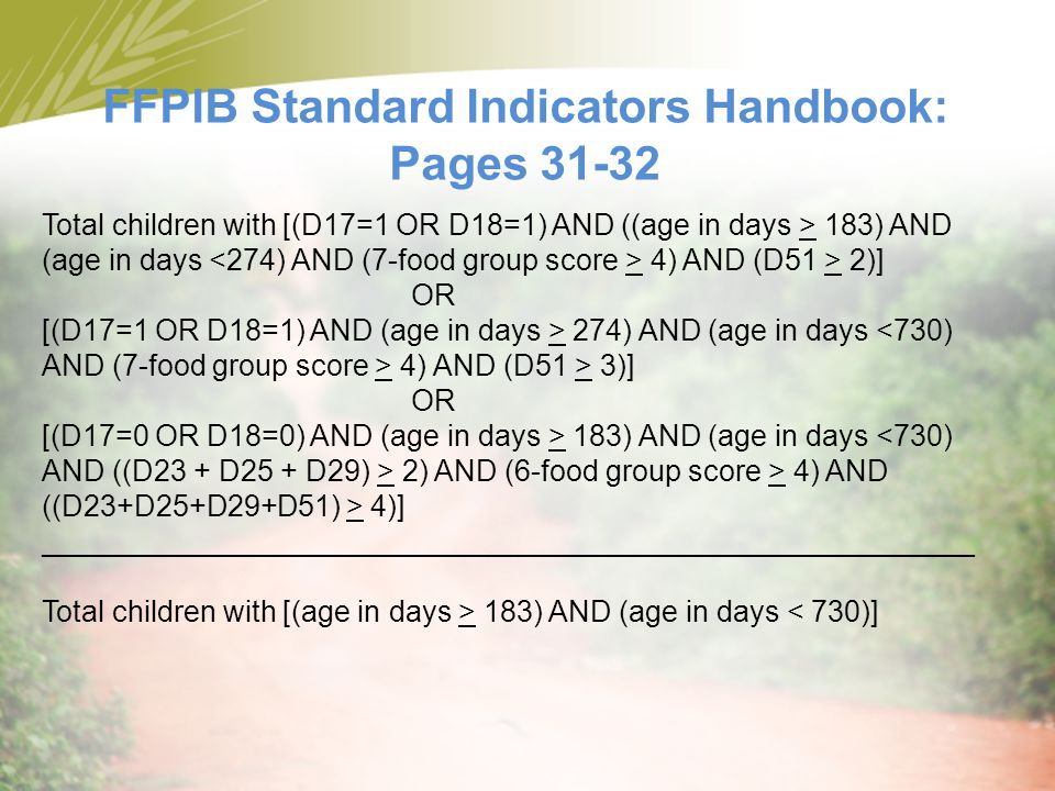 FFPIB Standard Indicators Handbook: Pages 31-32 Total children with [(D17=1 OR D18=1) AND ((age in days > 183) AND (age in days 4) AND (D51 > 2)] OR [