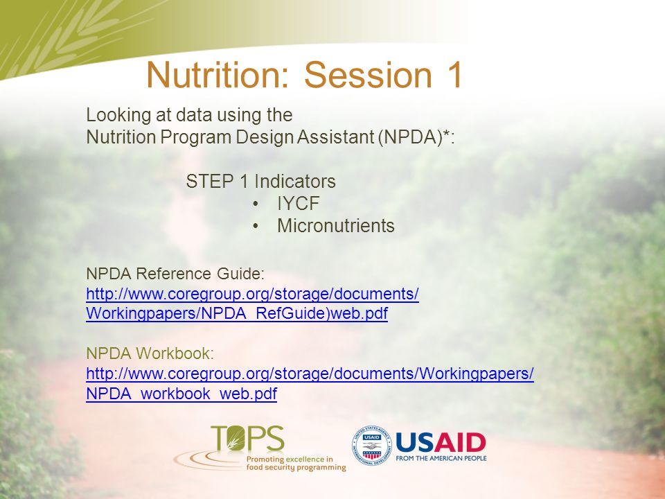 Nutrition: Session 1 Looking at data using the Nutrition Program Design Assistant (NPDA)*: STEP 1 Indicators IYCF Micronutrients NPDA Reference Guide:
