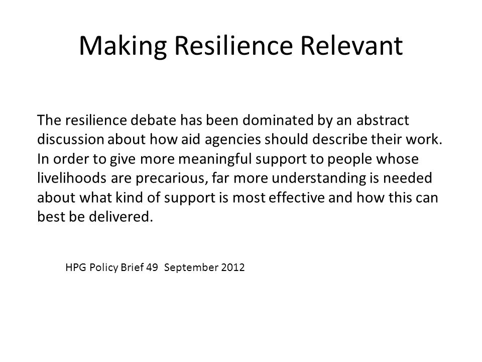 Making Resilience Relevant The resilience debate has been dominated by an abstract discussion about how aid agencies should describe their work.