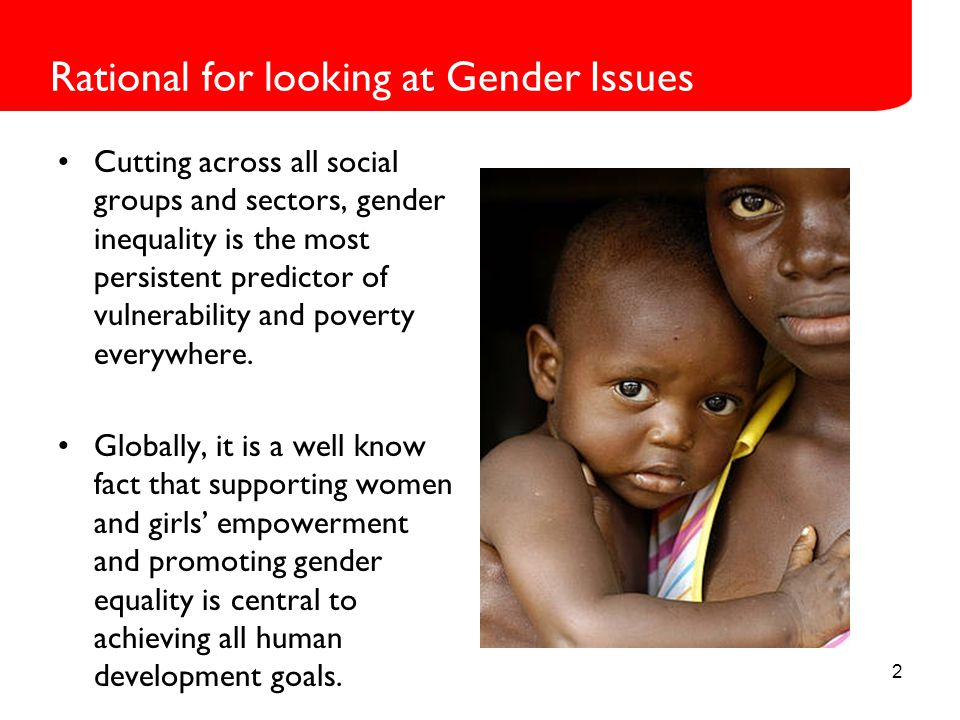 Cutting across all social groups and sectors, gender inequality is the most persistent predictor of vulnerability and poverty everywhere.