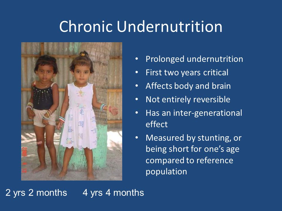 Chronic Undernutrition Prolonged undernutrition First two years critical Affects body and brain Not entirely reversible Has an inter-generational effe