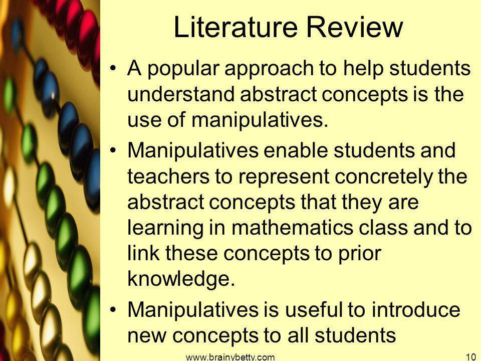Literature Review A popular approach to help students understand abstract concepts is the use of manipulatives. Manipulatives enable students and teac