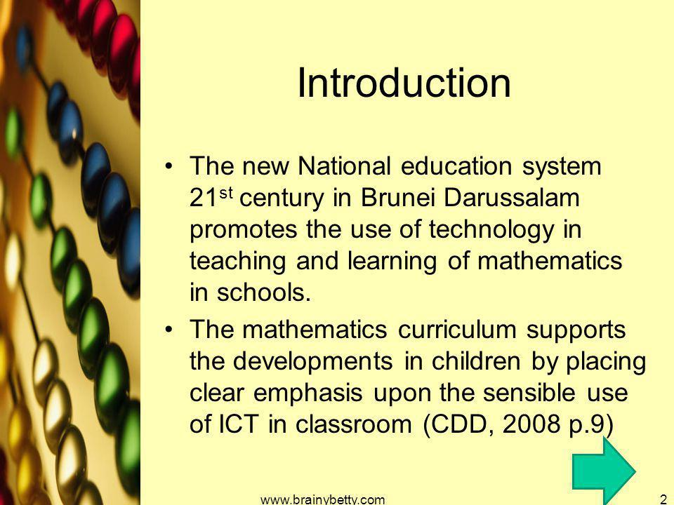 Introduction The new National education system 21 st century in Brunei Darussalam promotes the use of technology in teaching and learning of mathemati