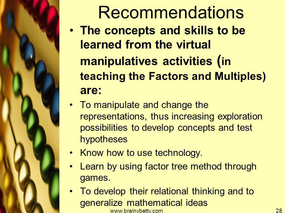 Recommendations The concepts and skills to be learned from the virtual manipulatives activities ( in teaching the Factors and Multiples) are: To manip