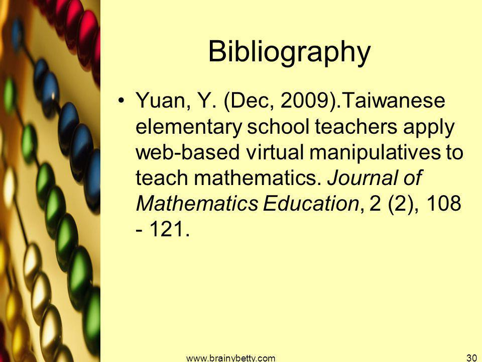 Bibliography Yuan, Y. (Dec, 2009).Taiwanese elementary school teachers apply web-based virtual manipulatives to teach mathematics. Journal of Mathemat
