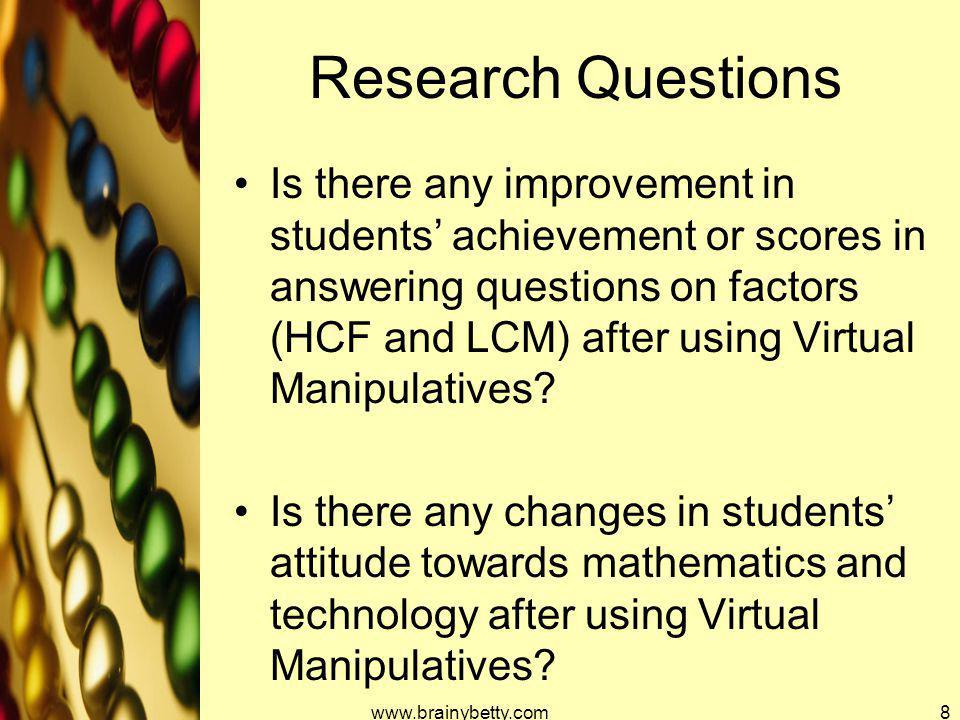 Research Questions Is there any improvement in students' achievement or scores in answering questions on factors (HCF and LCM) after using Virtual Man