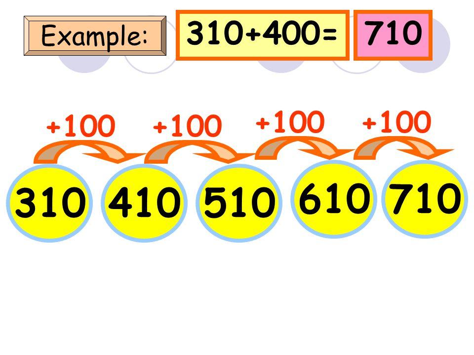 100+400=500 Example: 100 +100 200300 400 +100 500 +100