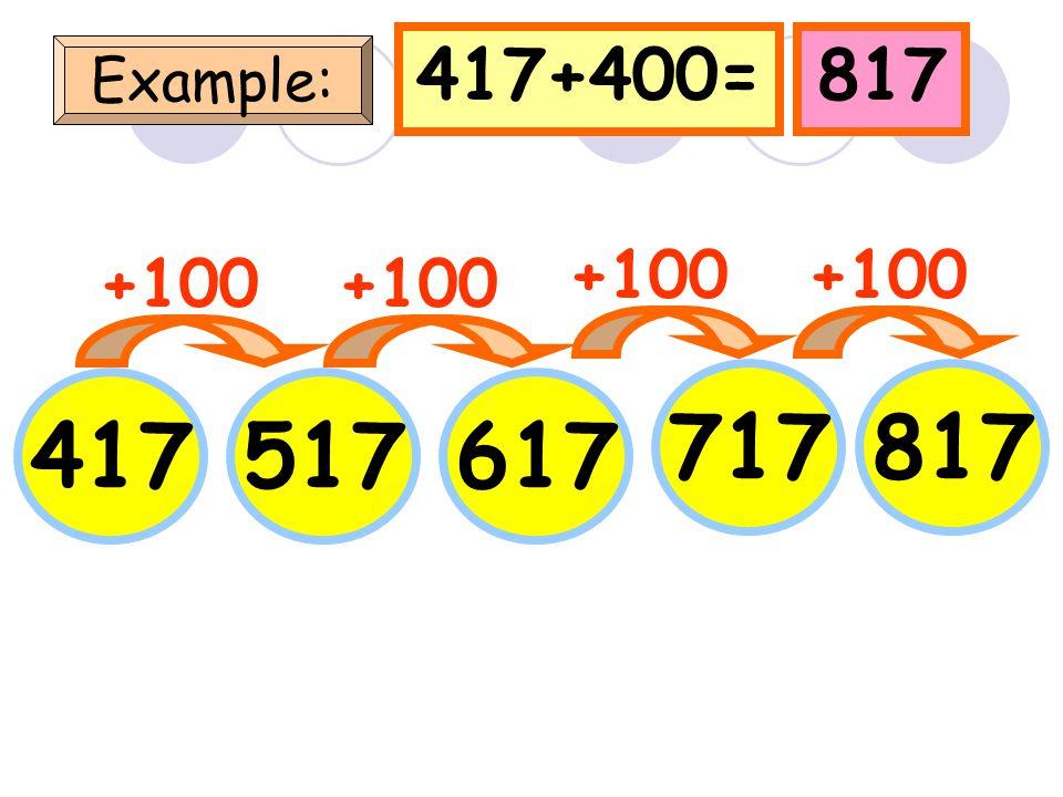 310+400=710 Example: 310 +100 410510 610 +100 710 +100