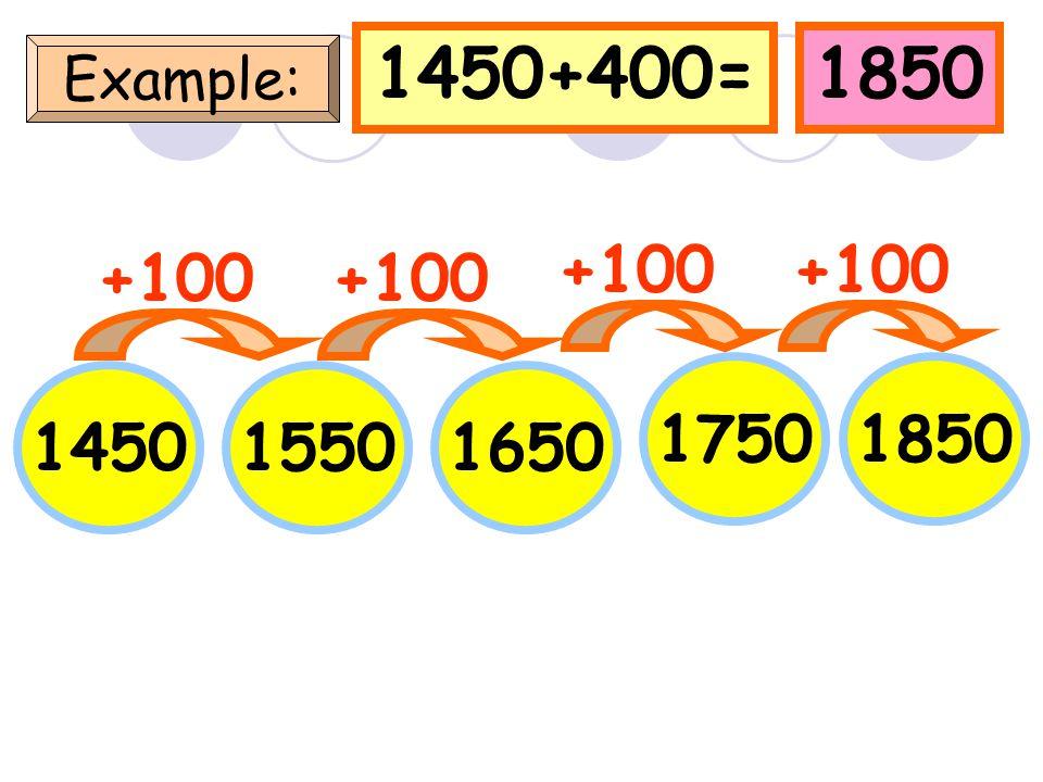 1000+400=1400 Example: 1000 +100 11001200 1300 +100 1400 +100