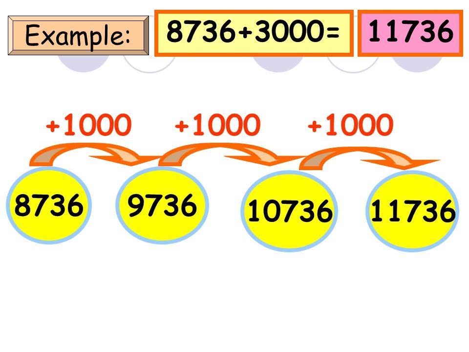 736+3000=3736 Example: 736 +1000 1736 27363736 +1000