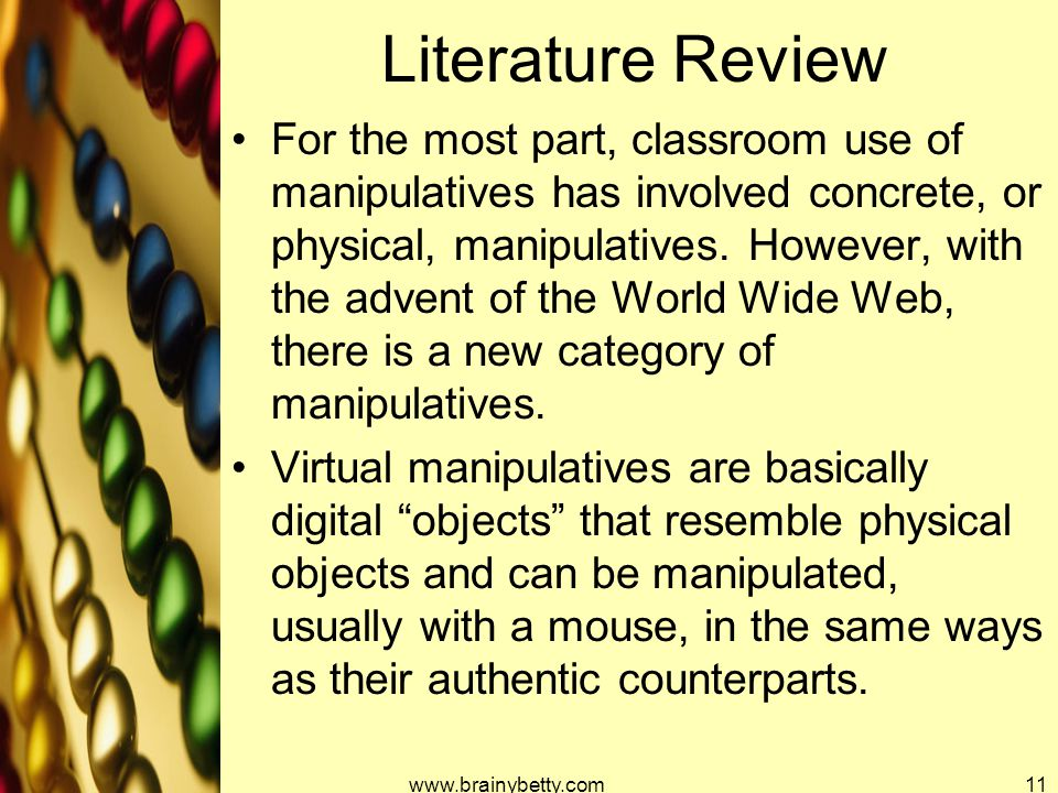 Literature Review For the most part, classroom use of manipulatives has involved concrete, or physical, manipulatives. However, with the advent of the
