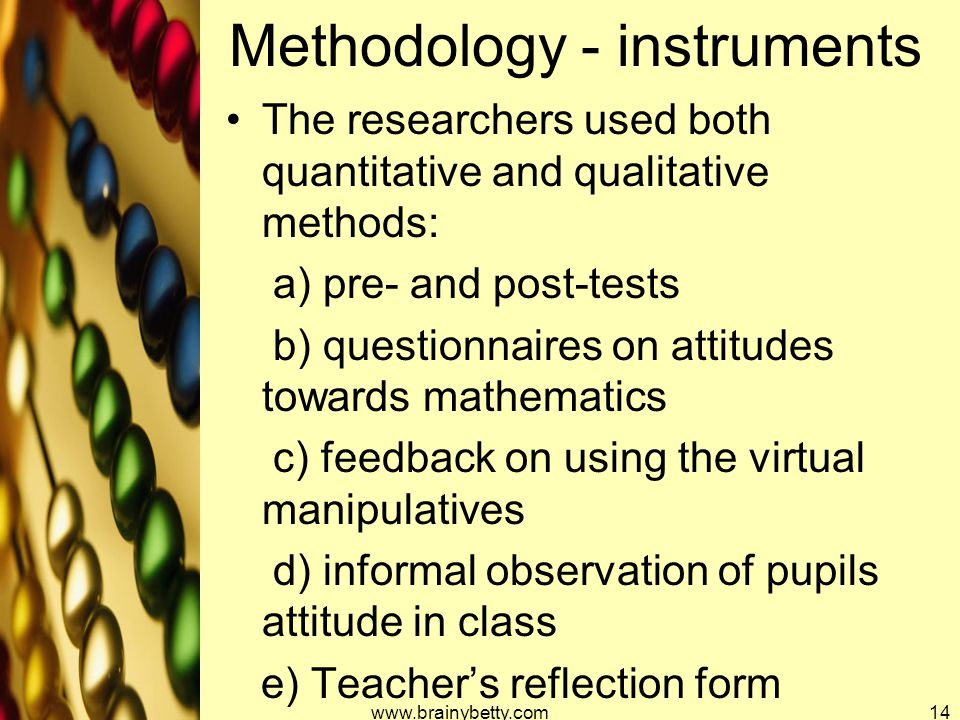 Methodology - instruments The researchers used both quantitative and qualitative methods: a) pre- and post-tests b) questionnaires on attitudes toward