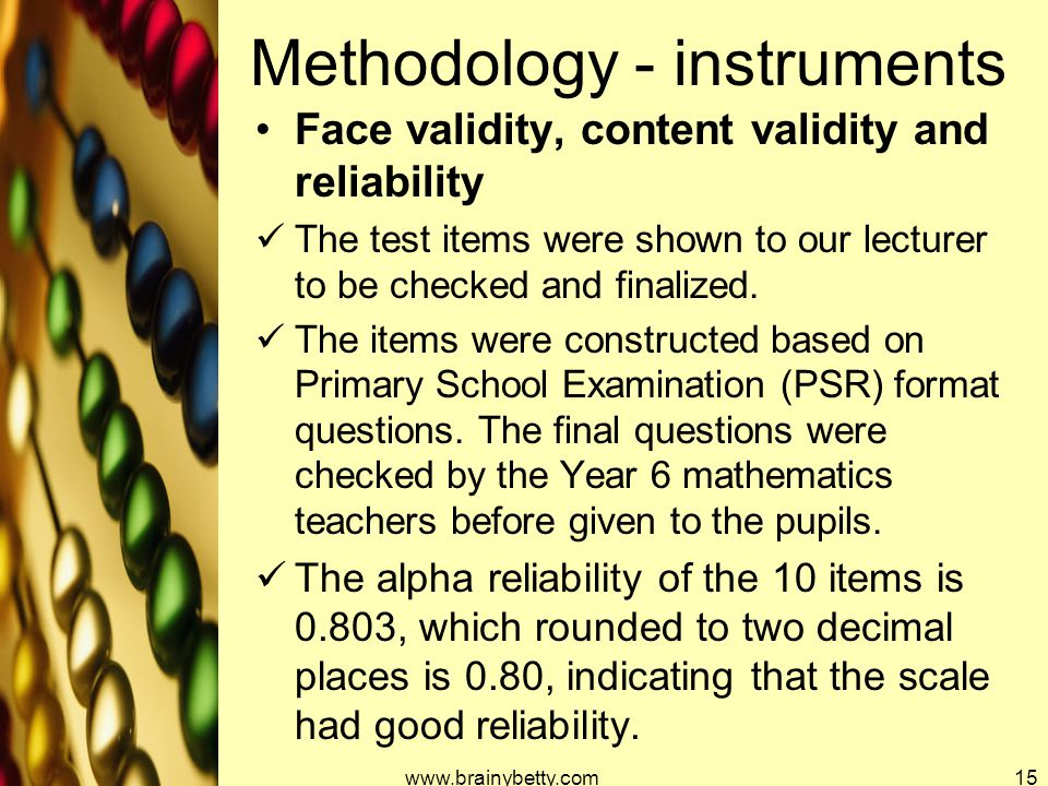 Methodology - instruments Face validity, content validity and reliability The test items were shown to our lecturer to be checked and finalized. The i