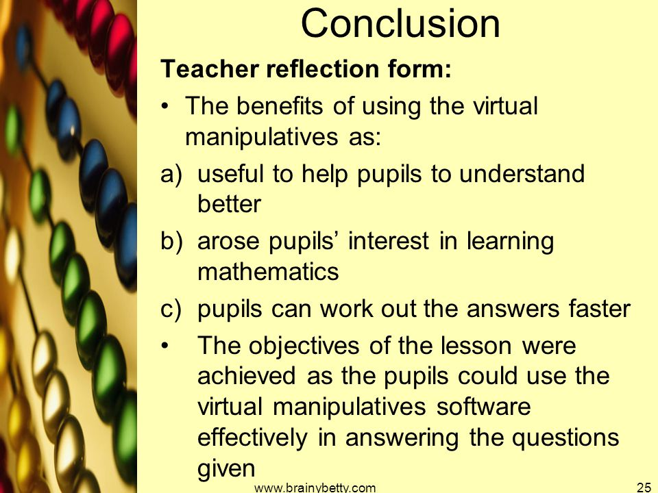 Conclusion Teacher reflection form: The benefits of using the virtual manipulatives as: a)useful to help pupils to understand better b)arose pupils' i
