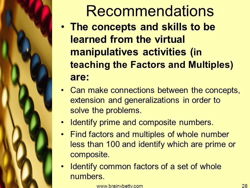 Recommendations The concepts and skills to be learned from the virtual manipulatives activities ( in teaching the Factors and Multiples) are: Can make