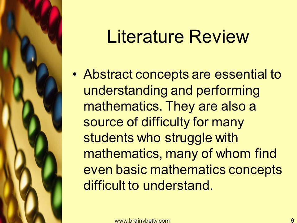 Literature Review Abstract concepts are essential to understanding and performing mathematics. They are also a source of difficulty for many students