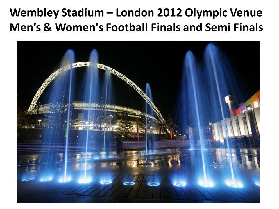 Wembley Stadium – London 2012 Olympic Venue Men's & Women s Football Finals and Semi Finals