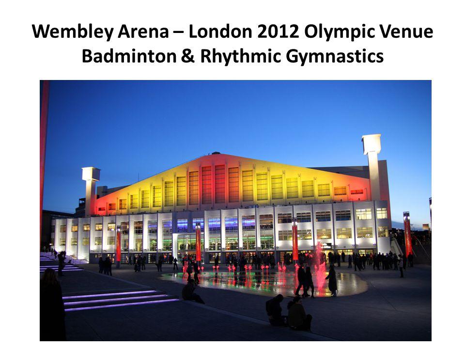 Wembley Arena – London 2012 Olympic Venue Badminton & Rhythmic Gymnastics