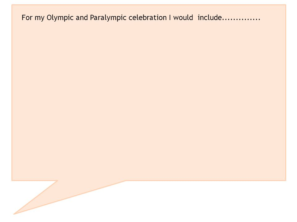 For my Olympic and Paralympic celebration I would include..............