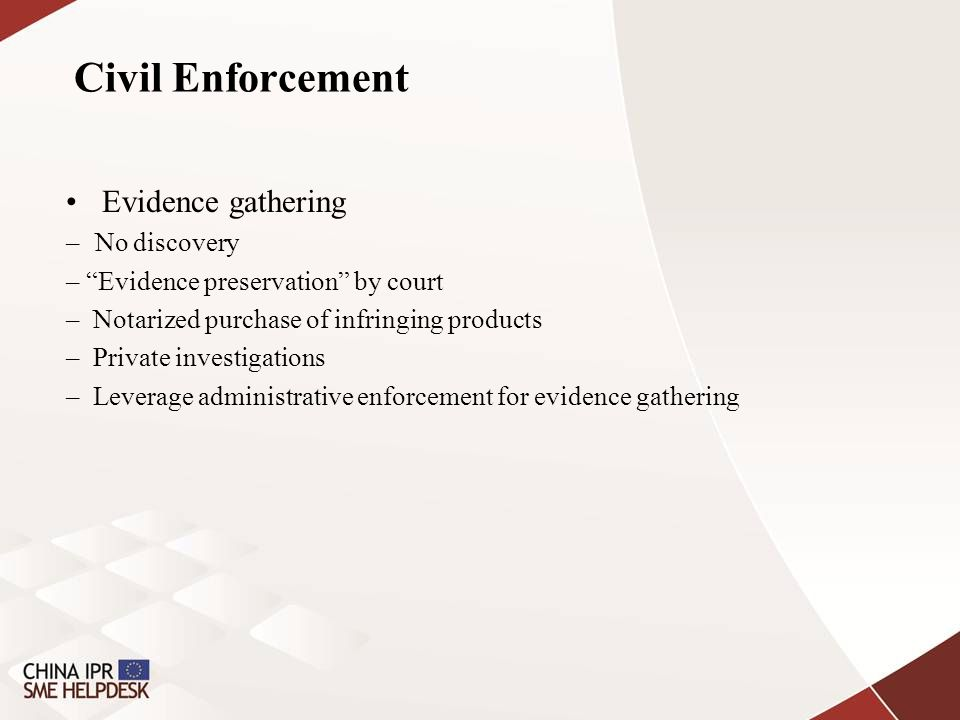 Civil Enforcement Evidence gathering – No discovery – Evidence preservation by court – Notarized purchase of infringing products – Private investigations – Leverage administrative enforcement for evidence gathering