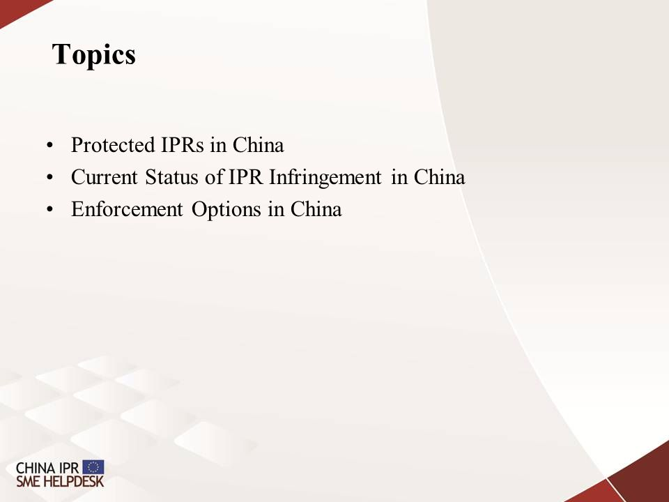 Protected IPRs in China Patent; Trademark; Copyright (including software); Trade Secret; Geographical Indication; Others (trade dress/packaging, trade name, new varieties of plants, integrated circuit/semi conductor, etc.)