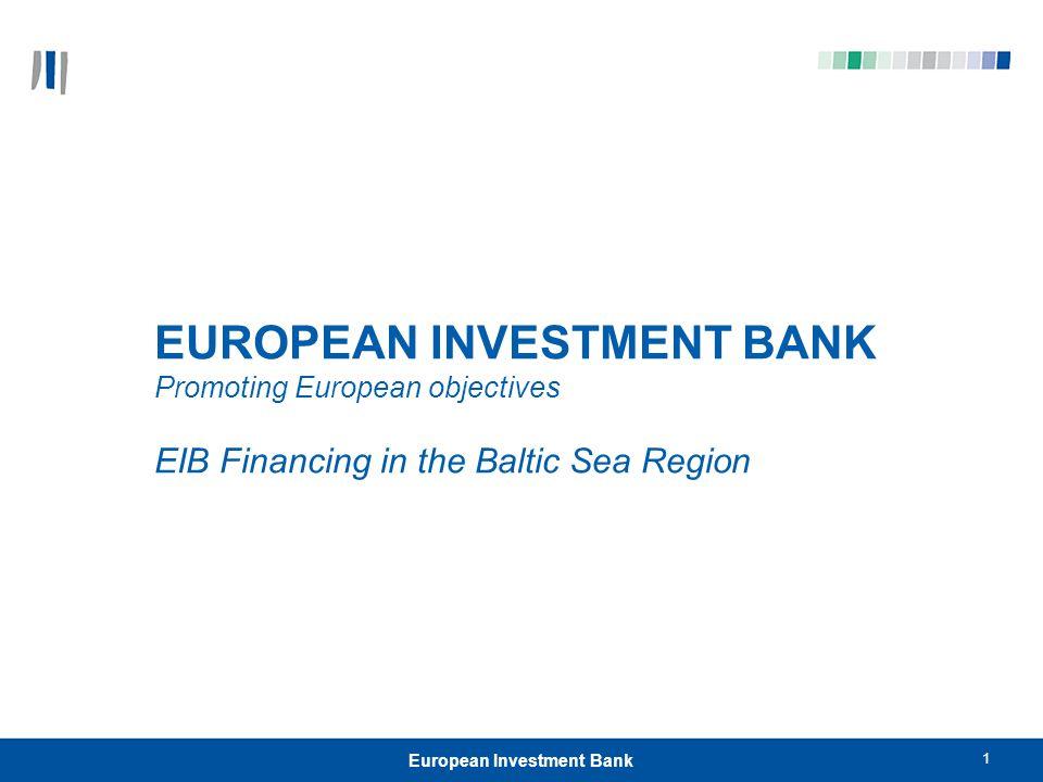 1 European Investment Bank EUROPEAN INVESTMENT BANK Promoting European objectives EIB Financing in the Baltic Sea Region