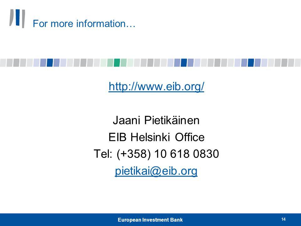 14 European Investment Bank For more information… http://www.eib.org/ Jaani Pietikäinen EIB Helsinki Office Tel: (+358) 10 618 0830 pietikai@eib.org