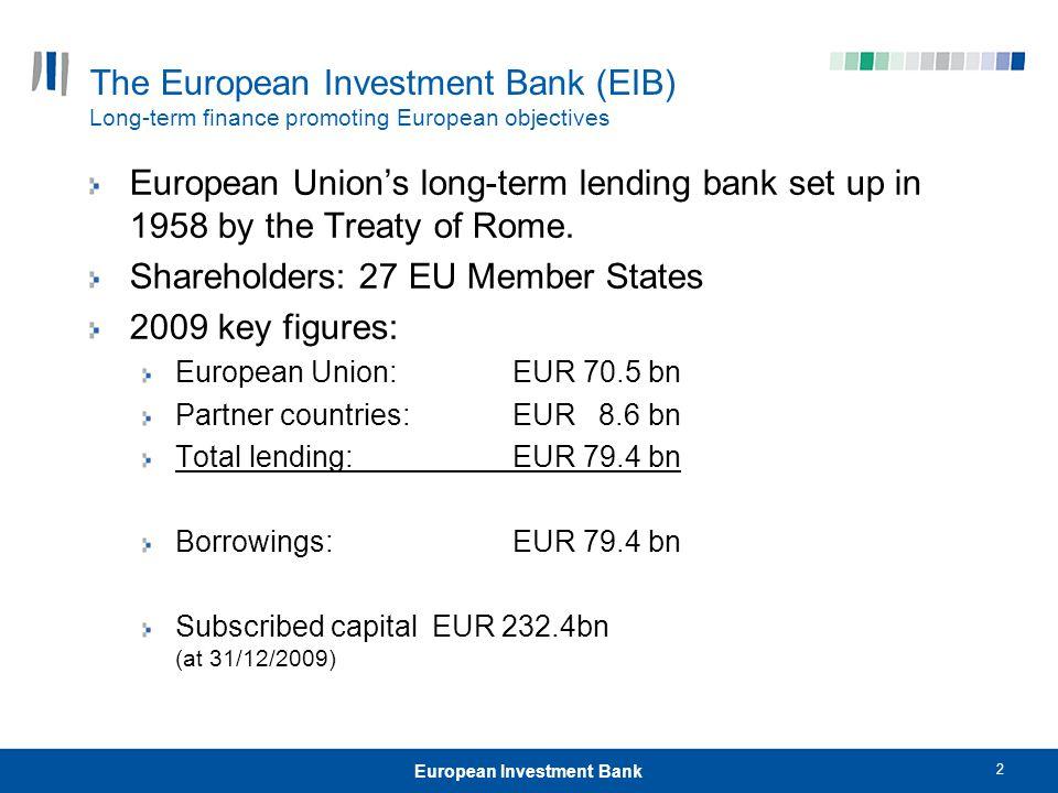 2 European Investment Bank The European Investment Bank (EIB) Long-term finance promoting European objectives European Union's long-term lending bank