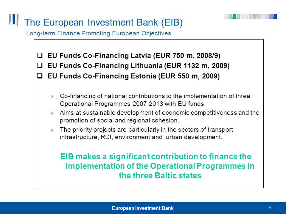 6 European Investment Bank The European Investment Bank (EIB) Long-term Finance Promoting European Objectives  EU Funds Co-Financing Latvia (EUR 750