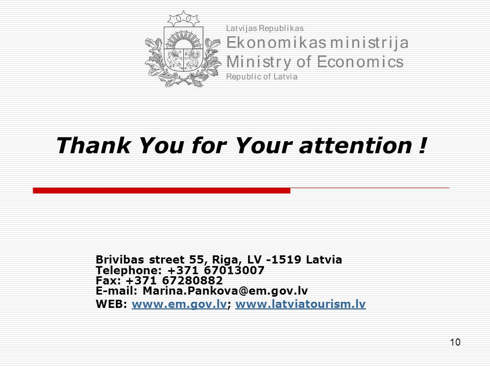 10 Thank You for Your attention ! Brivibas street 55, Riga, LV -1519 Latvia Telephone: +371 67013007 Fax: +371 67280882 E-mail: Marina.Pankova@em.gov.