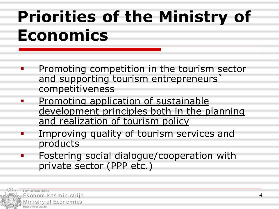 4 Priorities of the Ministry of Economics  Promoting competition in the tourism sector and supporting tourism entrepreneurs` competitiveness  Promot