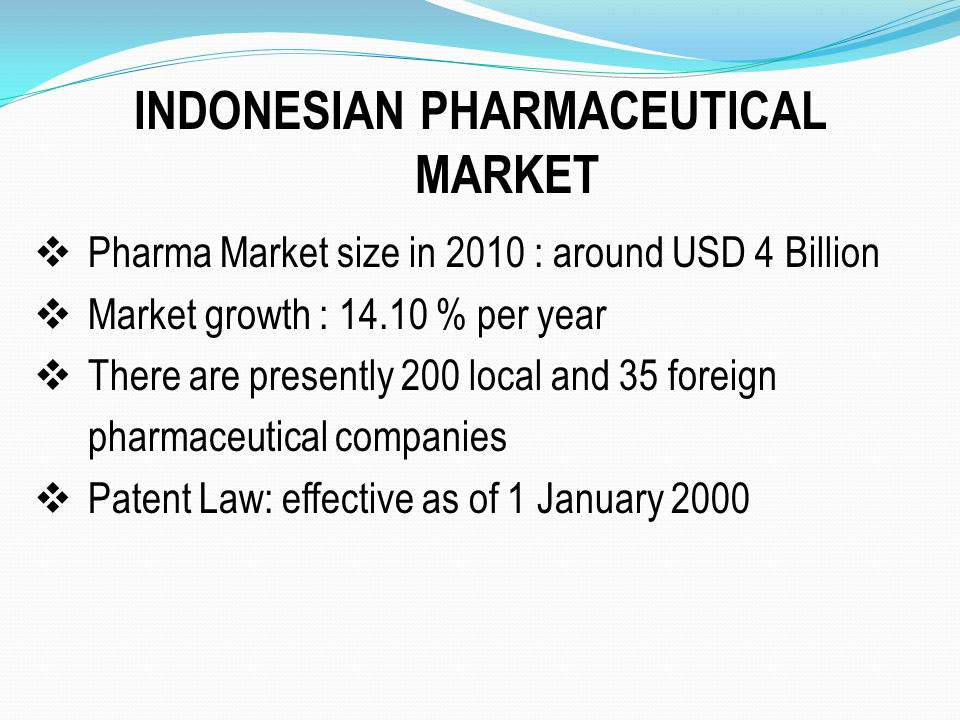  Pharma Market size in 2010 : around USD 4 Billion  Market growth : 14.10 % per year  There are presently 200 local and 35 foreign pharmaceutical c