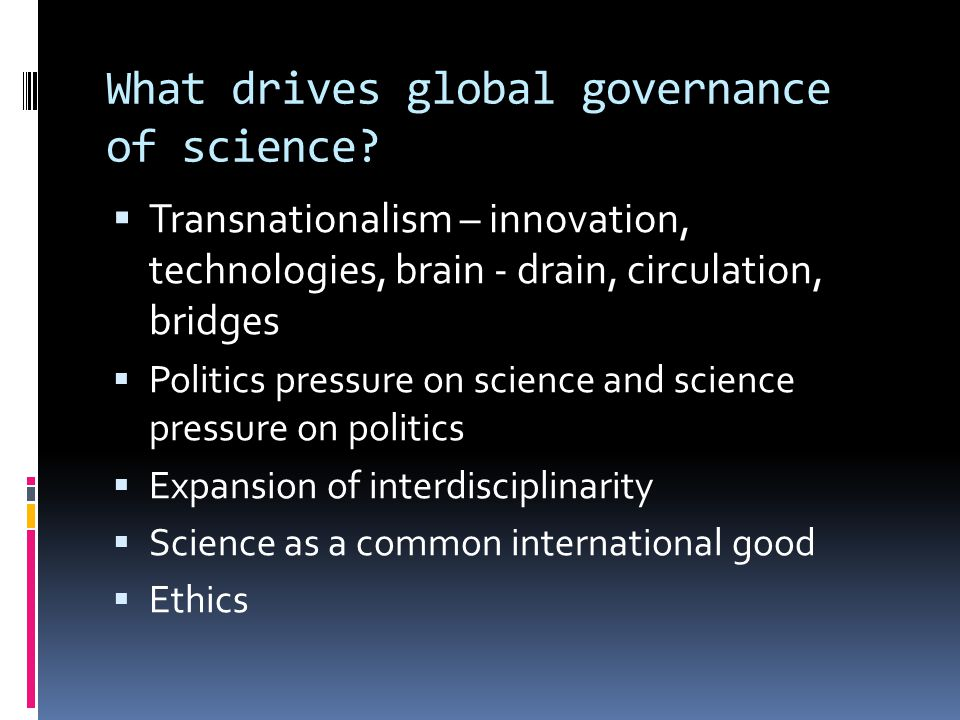 What drives global governance of science.