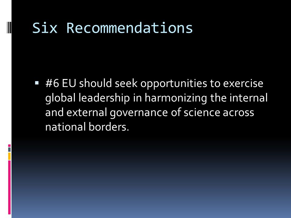 Six Recommendations  #6 EU should seek opportunities to exercise global leadership in harmonizing the internal and external governance of science across national borders.