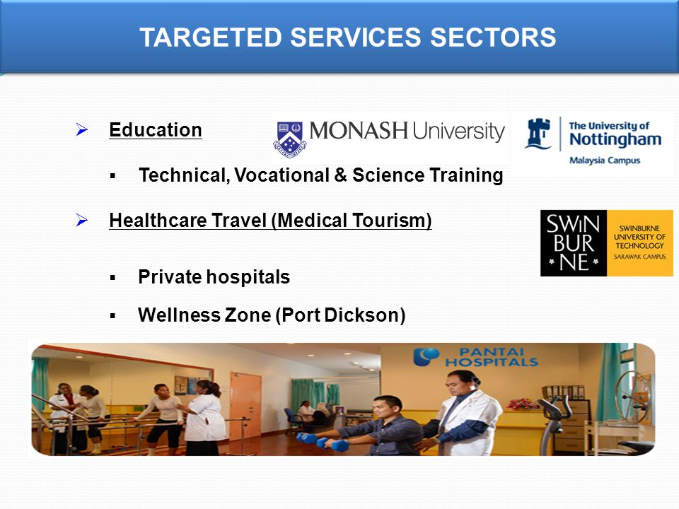  Education  Technical, Vocational & Science Training  Healthcare Travel (Medical Tourism)  Private hospitals  Wellness Zone (Port Dickson) TARGETED SERVICES SECTORS