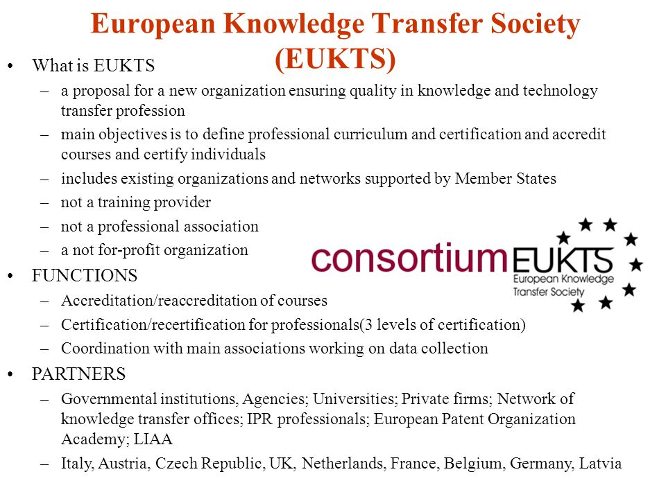 European Knowledge Transfer Society (EUKTS) What is EUKTS –a proposal for a new organization ensuring quality in knowledge and technology transfer pro