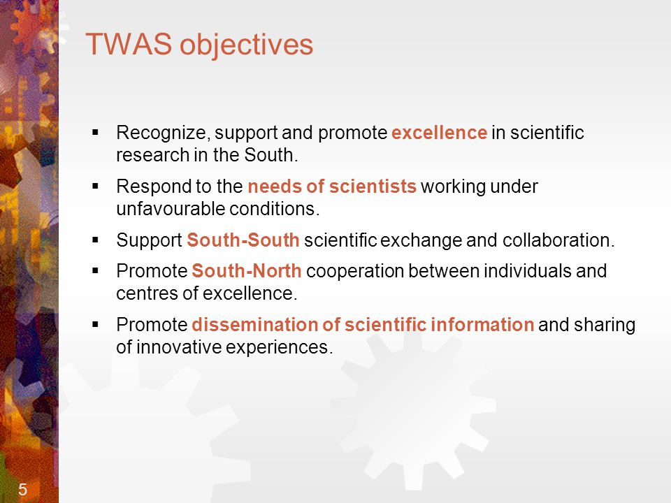 5 TWAS objectives  Recognize, support and promote excellence in scientific research in the South.