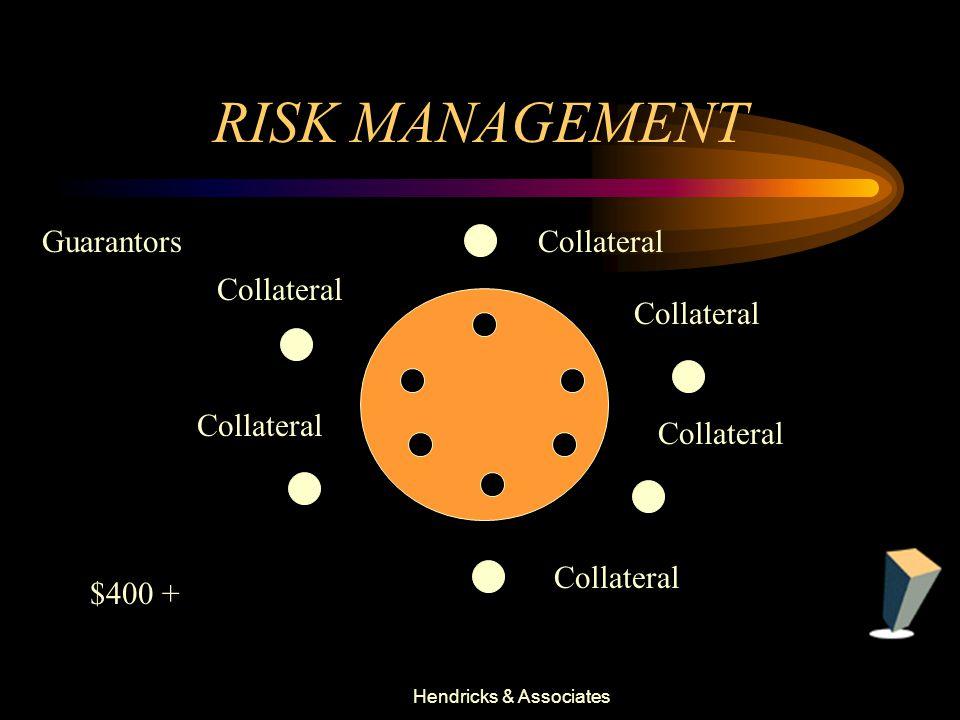 Hendricks & Associates RISK MANAGEMENT $400 + Collateral Guarantors