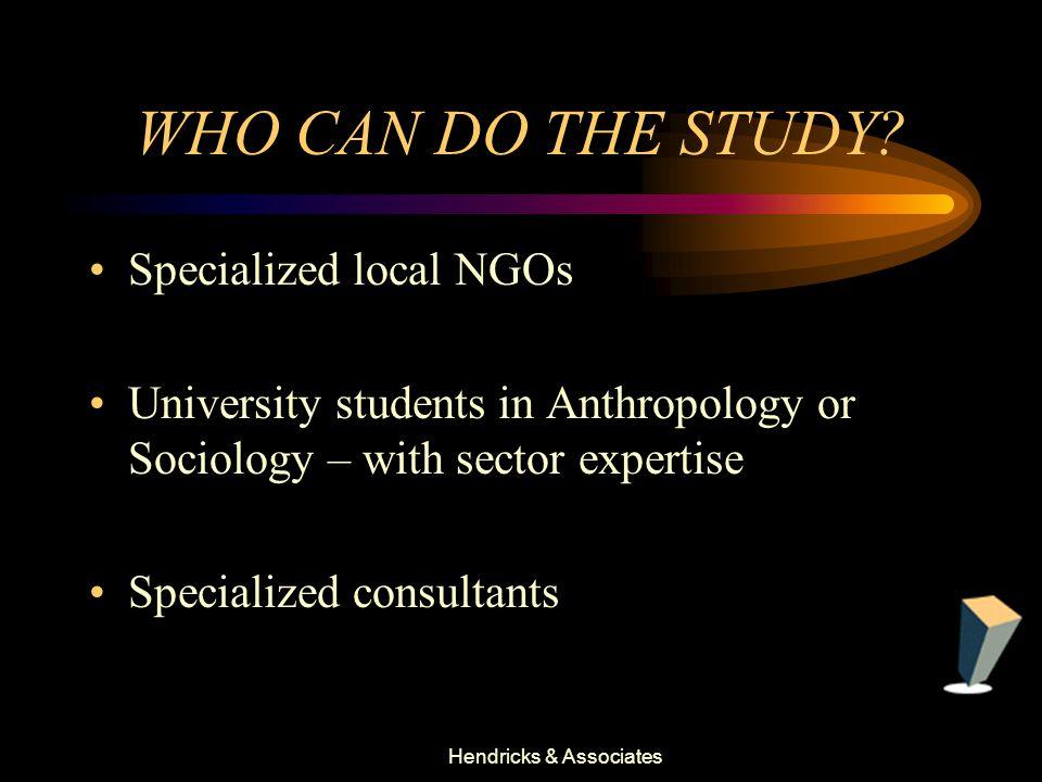 Hendricks & Associates WHO CAN DO THE STUDY.